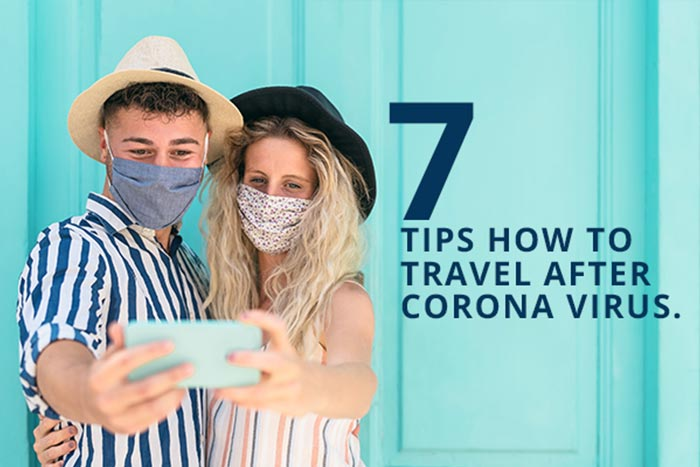 You are currently viewing How To Travel After Corona Virus 2020-2021 Travel Tips