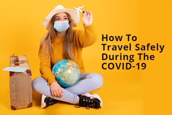 You are currently viewing How To Travel Safely During The COVID-19