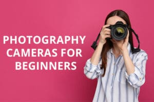 Read more about the article Best Photography Cameras for Beginners