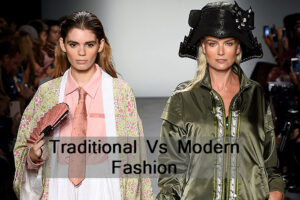 Read more about the article Difference between Traditional and Modern Fashion