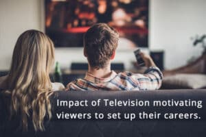 Read more about the article Impact of Television motivating viewers to set up their careers
